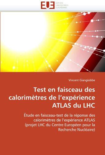 Test En Faisceau Des Calorimetres de L'Experience Atlas Du Lhc 9786131548093