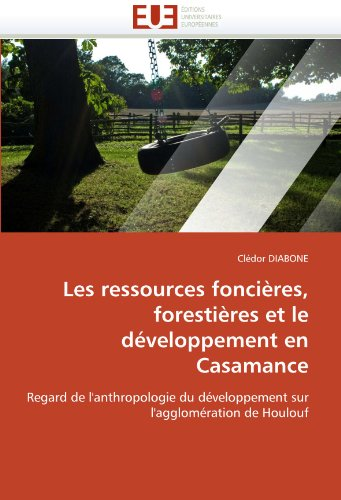 Les Ressources Foncieres, Forestieres Et Le Developpement En Casamance 9786131548345