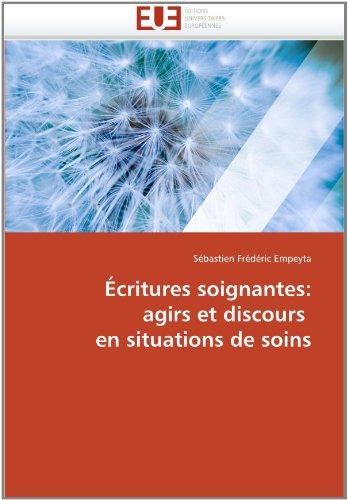 Critures Soignantes: Agirs Et Discours En Situations de Soins 9786131548543