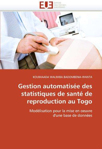 Gestion Automatisee Des Statistiques de Sante de Reproduction Au Togo 9786131548789