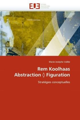 Rem Koolhaas Abstraction Figuration