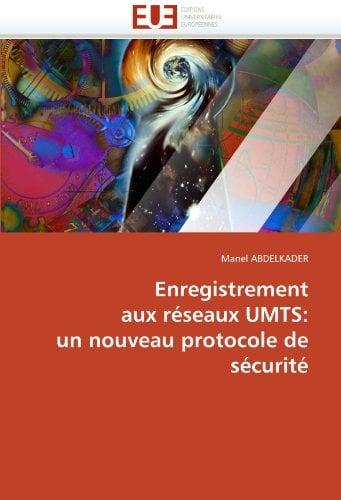 Enregistrement Aux Reseaux Umts: Un Nouveau Protocole de Securite 9786131550652