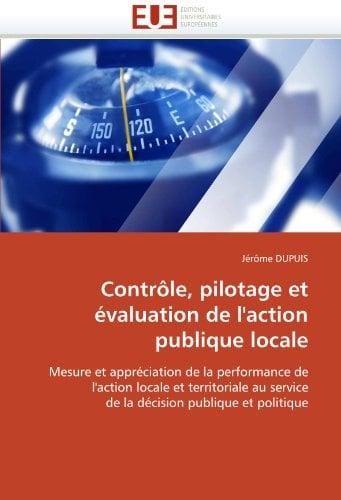 Controle, Pilotage Et Evaluation de L'Action Publique Locale 9786131550812