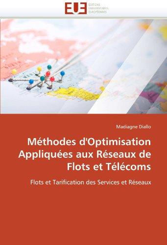 Methodes D'Optimisation Appliquees Aux Reseaux de Flots Et Telecoms 9786131550980