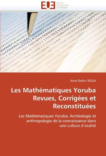 Les Mathematiques Yoruba Revues, Corrigees Et Reconstituees 9786131551789