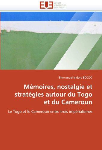 Memoires, Nostalgie Et Strategies Autour Du Togo Et Du Cameroun 9786131552090