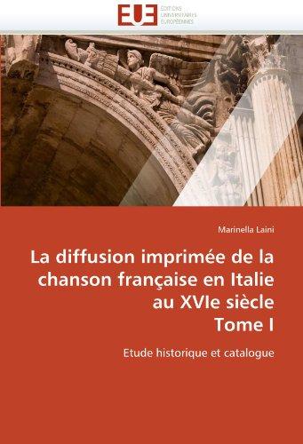 La Diffusion Imprim E de La Chanson Fran Aise En Italie Au Xvie Si Cle Tome I 9786131552359