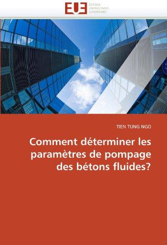 Comment Determiner Les Parametres de Pompage Des Betons Fluides? 9786131552656