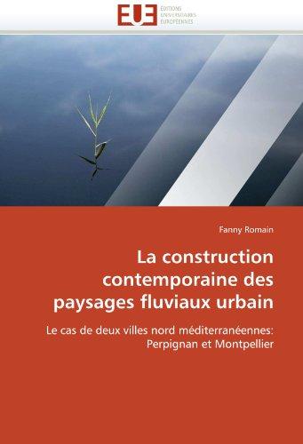 La Construction Contemporaine Des Paysages Fluviaux Urbain 9786131552670