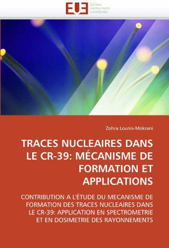 Traces Nucleaires Dans Le Cr-39: Mecanisme de Formation Et Applications 9786131552991