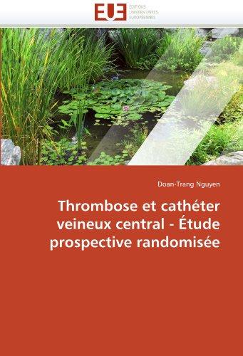 Thrombose Et Catheter Veineux Central - Etude Prospective Randomisee 9786131553332