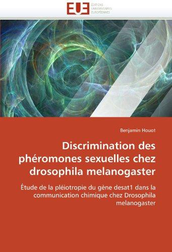 Discrimination Des Pheromones Sexuelles Chez Drosophila Melanogaster 9786131554131