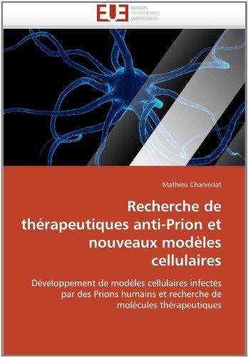 Recherche de Th Rapeutiques Anti-Prion Et Nouveaux Mod Les Cellulaires 9786131558368