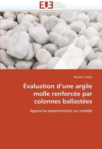 Evaluation D'Une Argile Molle Renforcee Par Colonnes Ballastees 9786131558375