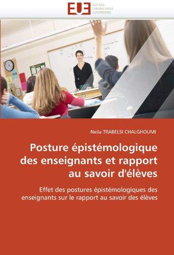 Posture Epistemologique Des Enseignants Et Rapport Au Savoir D'Eleves 9786131558856