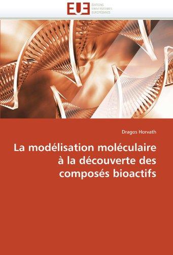 La Modelisation Moleculaire a la Decouverte Des Composes Bioactifs 9786131559990