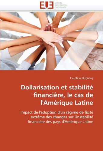 Dollarisation Et Stabilite Financiere, Le Cas de L'Amerique Latine 9786131560538