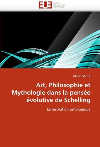 Art, Philosophie Et Mythologie Dans La Pens E Volutive de Schelling 9786131560712