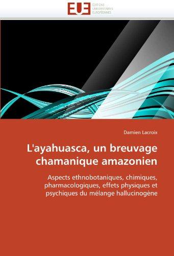 L'Ayahuasca, Un Breuvage Chamanique Amazonien 9786131561955