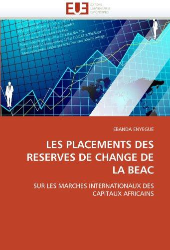 Les Placements Des R Serves de Change de La Beac Sur Les March?'s Internationaux Des Capitaux Africains 9786131562839