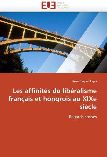 Les Affinit?'s Du Lib Ralisme Fran Ais Et Hongrois Au Xixe Si Cle 9786131563270