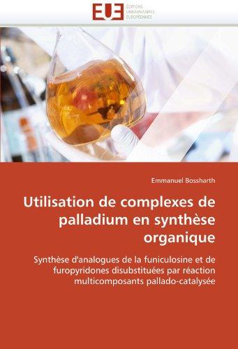 Utilisation de Complexes de Palladium En Synth Se Organique 9786131564765