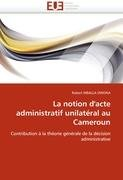 La Notion D'Acte Administratif Unilat Ral Au Cameroun 9786131572869