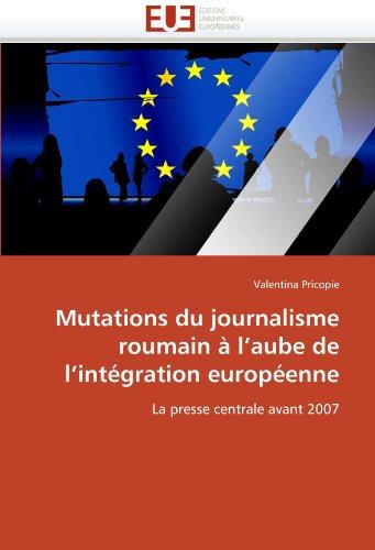 Mutations Du Journalisme Roumain L'Aube de L'Int Gration Europ Enne 9786131587993