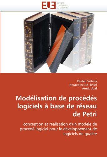Mod Lisation de Proc D S Logiciels Base de R Seau de Petri 9786131588563