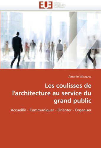 Les Coulisses de L'Architecture Au Service Du Grand Public 9786131591174