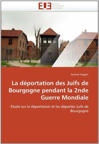 La D Portation Des Juifs de Bourgogne Pendant La 2nde Guerre Mondiale 9786131591402