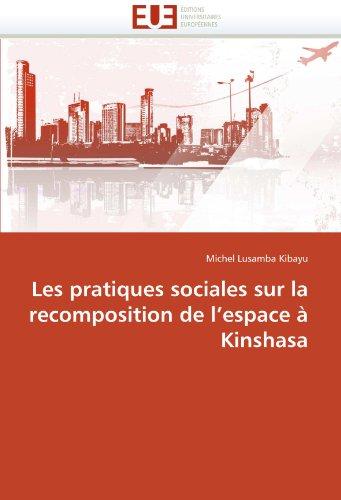 Les Pratiques Sociales Sur La Recomposition de L'Espace Kinshasa 9786131591556