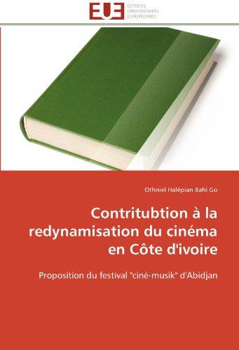 Contritubtion La Redynamisation Du Cin Ma En C Te D'Ivoire 9786131597374