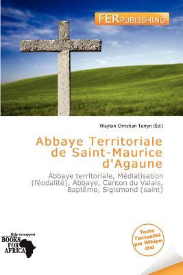 Abbaye Territoriale de Saint-Maurice D'Agaune 9786136799858