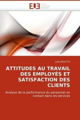 Attitudes Au Travail Des Employs Et Satisfaction Des Clients 9786131504921
