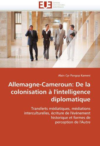 Allemagne-Cameroun: de La Colonisation A L'Intelligence Diplomatique 9786131542251