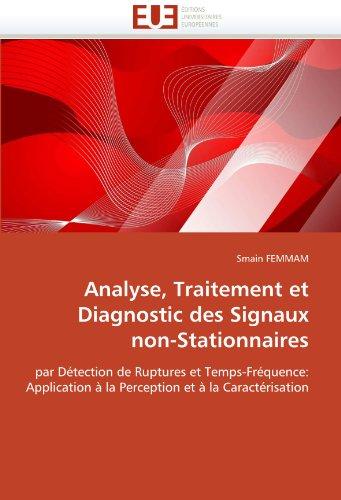 Analyse, Traitement Et Diagnostic Des Signaux Non-Stationnaires 9786131567445
