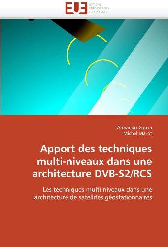 Apport Des Techniques Multi-Niveaux Dans Une Architecture Dvb-S2/RCS 9786131570872