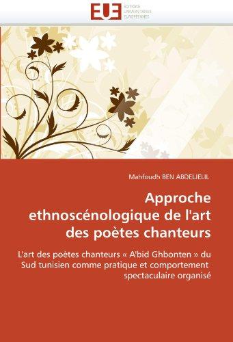 Approche Ethnoscenologique de L'Art Des Poetes Chanteurs 9786131535208