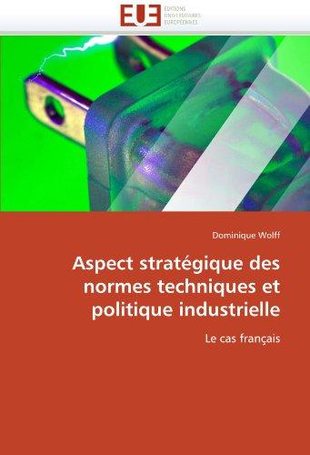 Aspect Strategique Des Normes Techniques Et Politique Industrielle 9786131533495