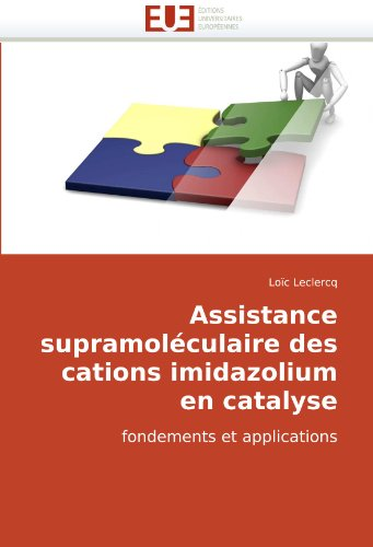 Assistance Supramolculaire Des Cations Imidazolium En Catalyse 9786131503184