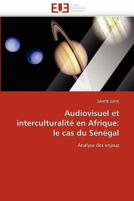 Audiovisuel Et Interculturalite En Afrique: Le Cas Du Senegal 9786131540684