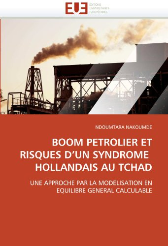 Boom Petrolier Et Risques D'Un Syndrome Hollandais Au Tchad 9786131565304