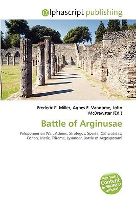 Battle of Arginusae by Agnes F. Vandome, John McBrewster Frederic ...