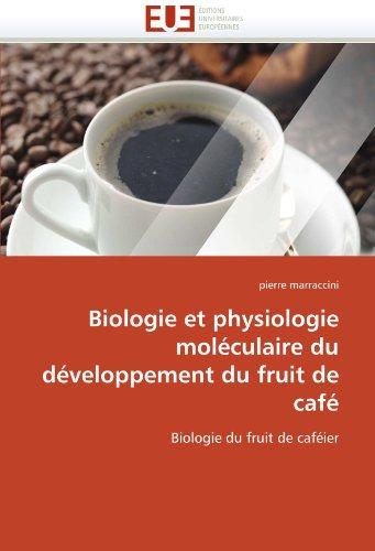 Biologie Et Physiologie Moleculaire Du Developpement Du Fruit de Cafe 9786131540097
