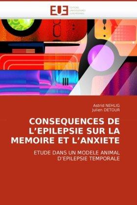 Consequences de L'Epilepsie Sur La Memoire Et L'Anxiete 9786131509681