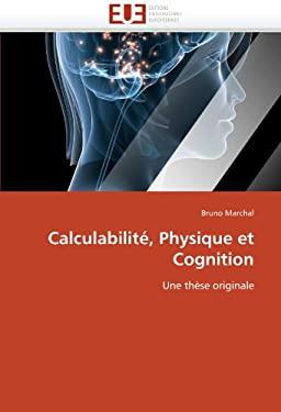 Calculabilit, Physique Et Cognition 9786131517686