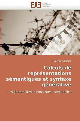 Calculs de Reprsentations Smantiques Et Syntaxe Gnrative 9786131515996