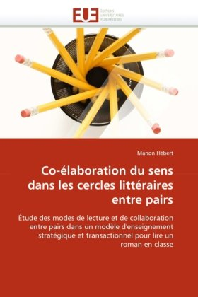 Co-Elaboration Du Sens Dans Les Cercles Litteraires Entre Pairs 9786131548376