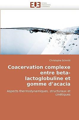 Coacervation Complexe Entre Beta-Lactoglobuline Et Gomme D'Acacia 9786131517143